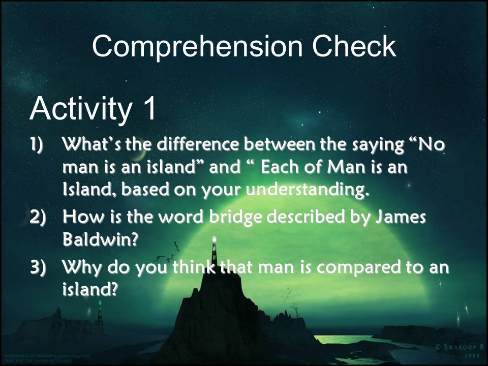 Comprehension Check Activity 1 1)Whats the difference between the saying No man is an island and Each of Man is an Island, based on your understanding