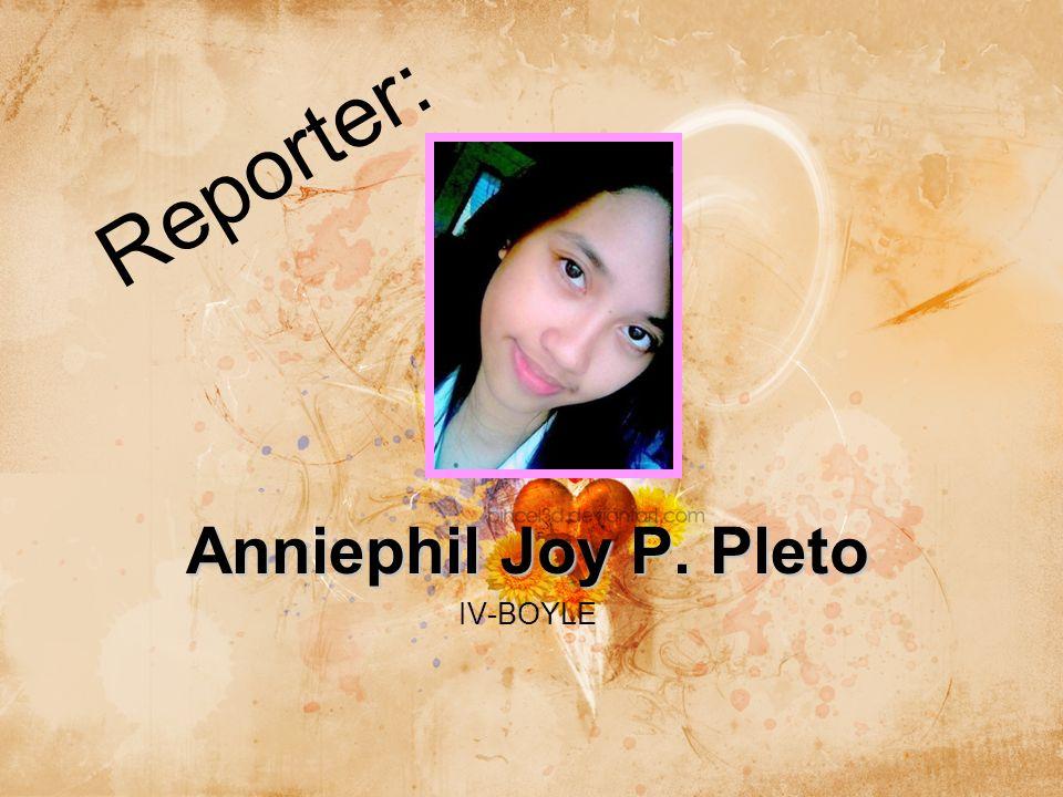Anniephil Joy P. Pleto IV-BOYLE Reporter: