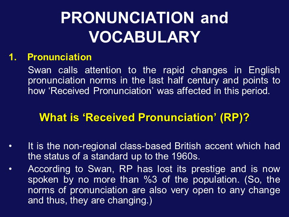 PRONUNCIATION and VOCABULARY 1. Pronunciation Swan calls attention to the rapid changes in English pronunciation norms in the last half century and po
