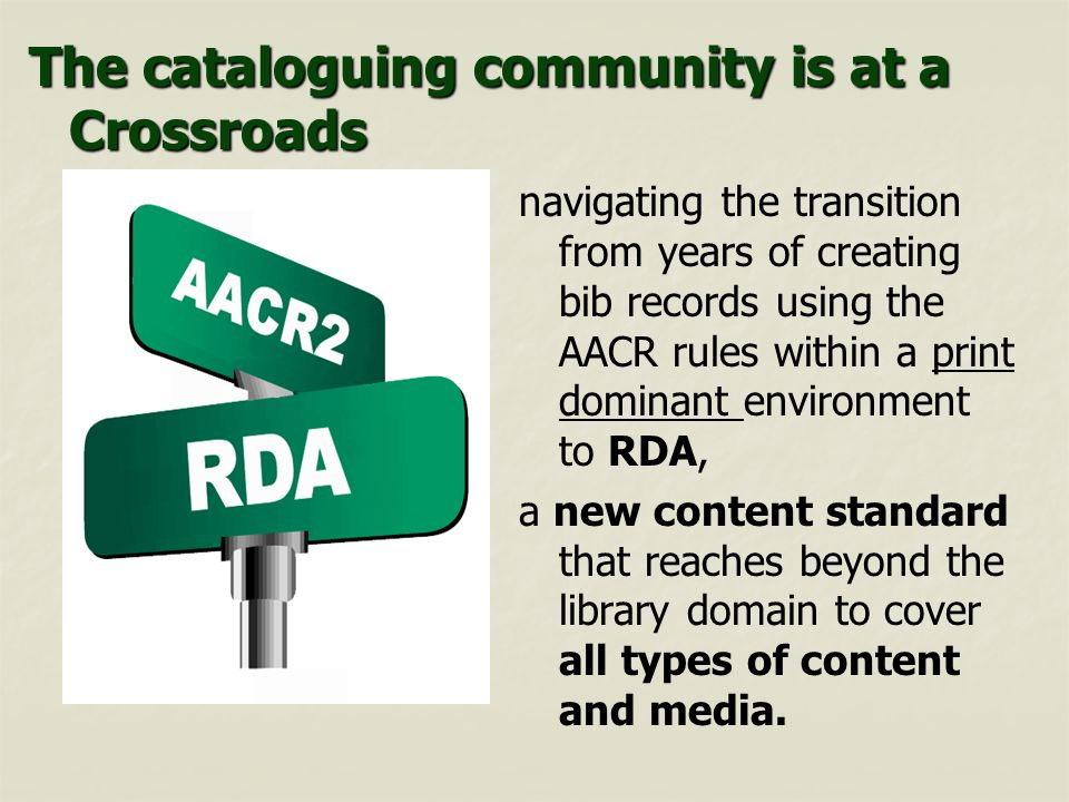 The cataloguing community is at a Crossroads navigating the transition from years of creating bib records using the AACR rules within a print dominant