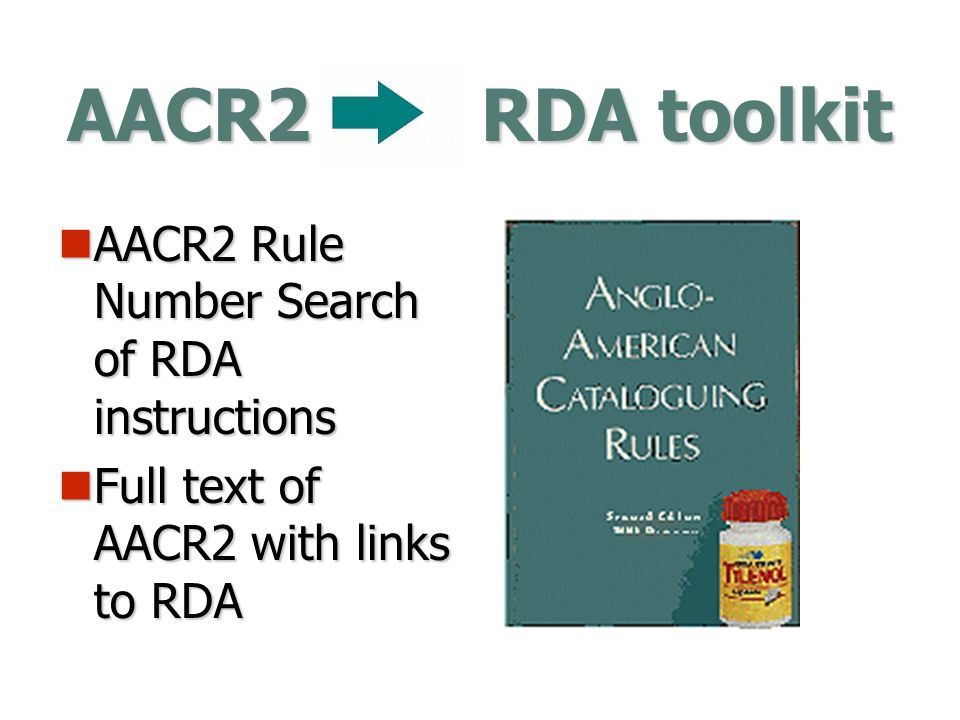 AACR2 RDA toolkit AACR2 Rule Number Search of RDA instructions AACR2 Rule Number Search of RDA instructions Full text of AACR2 with links to RDA Full