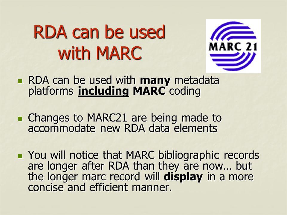 RDA can be used with MARC RDA can be used with many metadata platforms including MARC coding RDA can be used with many metadata platforms including MA