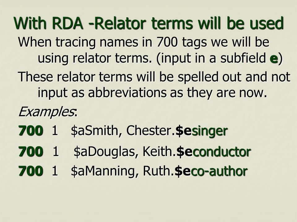 With RDA -Relator terms will be used When tracing names in 700 tags we will be using relator terms. (input in a subfield e) These relator terms will b