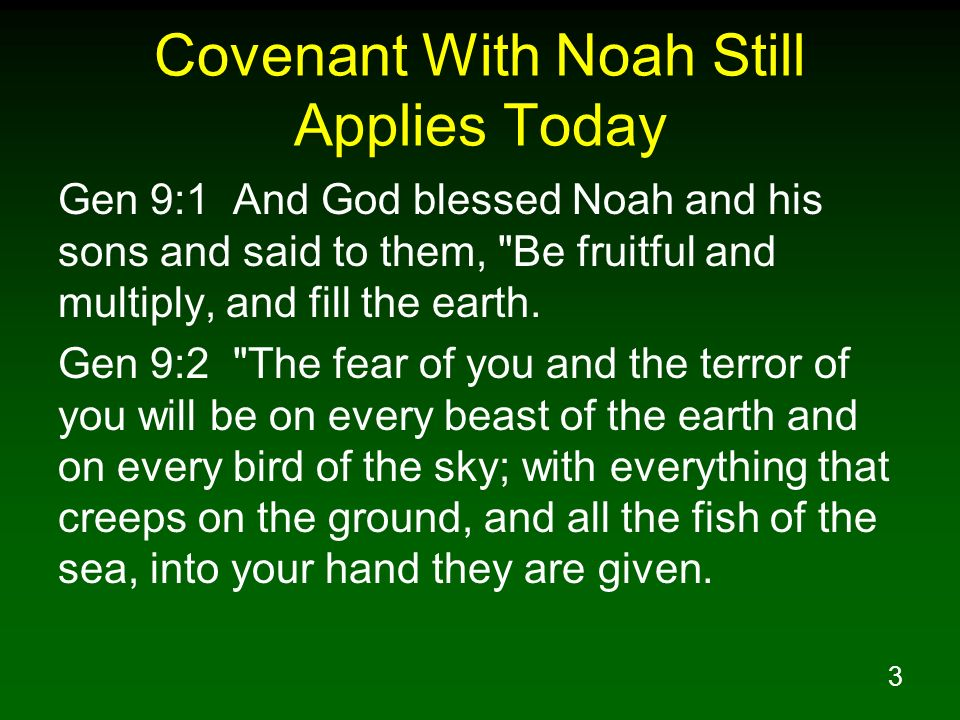 3 Covenant With Noah Still Applies Today Gen 9:1 And God blessed Noah and his sons and said to them, Be fruitful and multiply, and fill the earth.