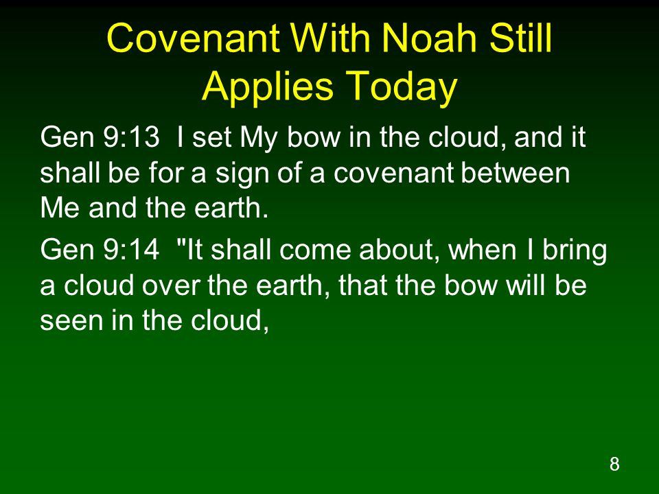 8 Covenant With Noah Still Applies Today Gen 9:13 I set My bow in the cloud, and it shall be for a sign of a covenant between Me and the earth.