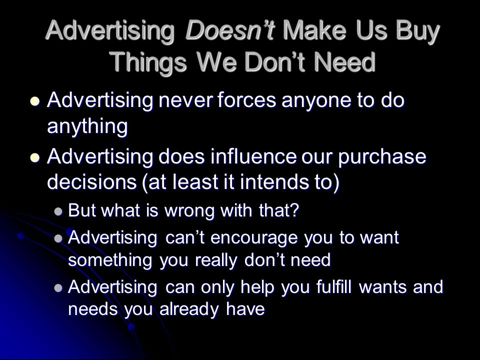 Advertising Doesnt Make Us Buy Things We Dont Need Advertising never forces anyone to do anything Advertising never forces anyone to do anything Adver