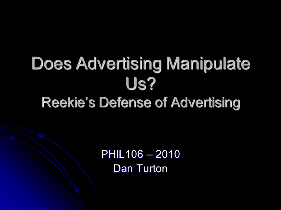 Does Advertising Manipulate Us? Crisps Limited Critique of Advertising PHIL106 – 2010 Dan Turton