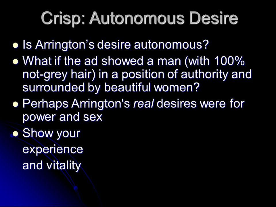 Crisp: Autonomous Desire Is Arringtons desire autonomous? Is Arringtons desire autonomous? What if the ad showed a man (with 100% not-grey hair) in a