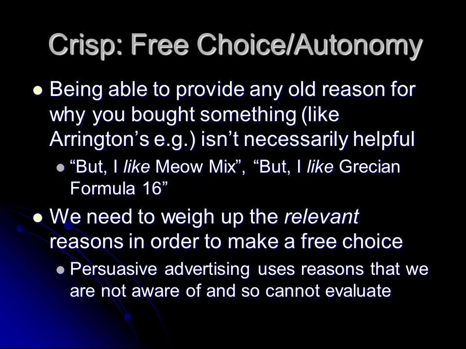 Crisp: Free Choice/Autonomy Being able to provide any old reason for why you bought something (like Arringtons e.g.) isnt necessarily helpful Being ab