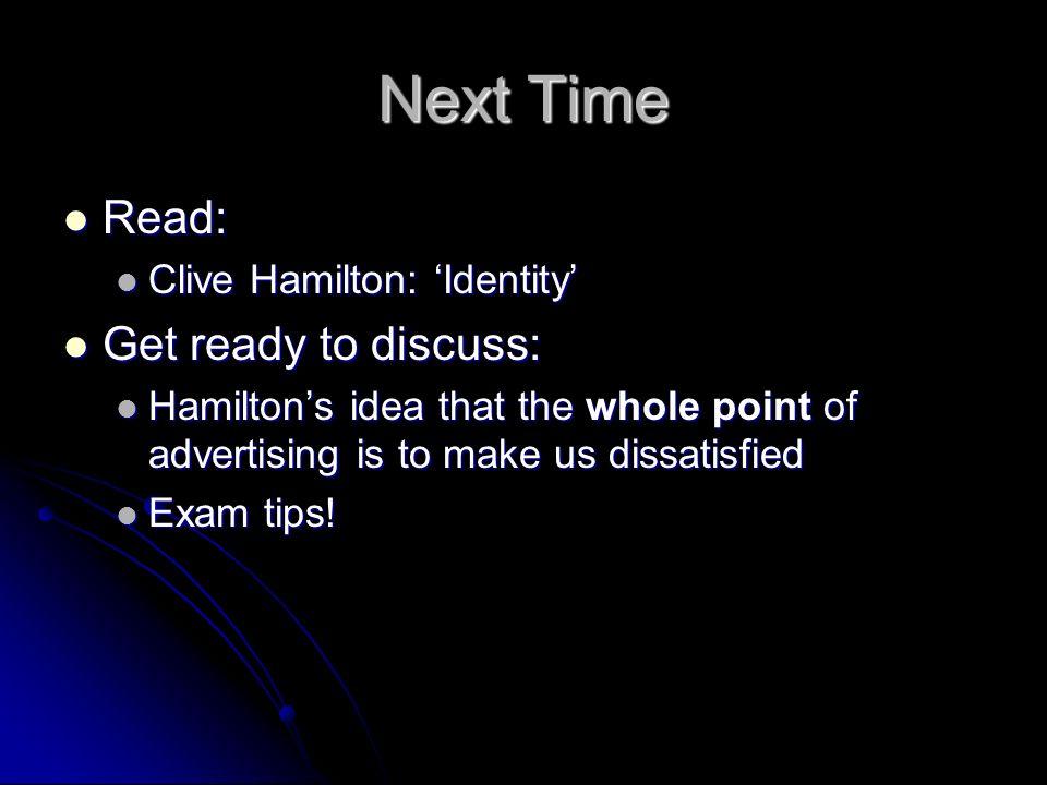 Next Time Read: Read: Clive Hamilton: Identity Clive Hamilton: Identity Get ready to discuss: Get ready to discuss: Hamiltons idea that the whole poin