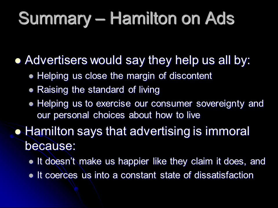 Summary – Hamilton on Ads Advertisers would say they help us all by: Advertisers would say they help us all by: Helping us close the margin of discont
