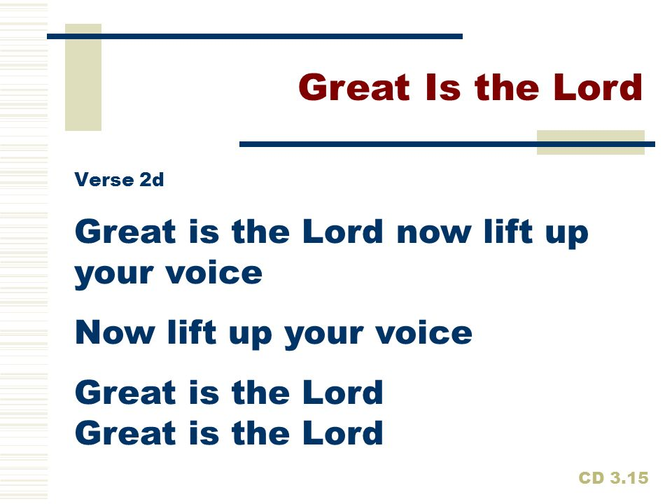 Great are You Lord and worthy of glory Great are You Lord and worthy of praise Great are You Lord Great Is the Lord CD 3.15 Verse 3a