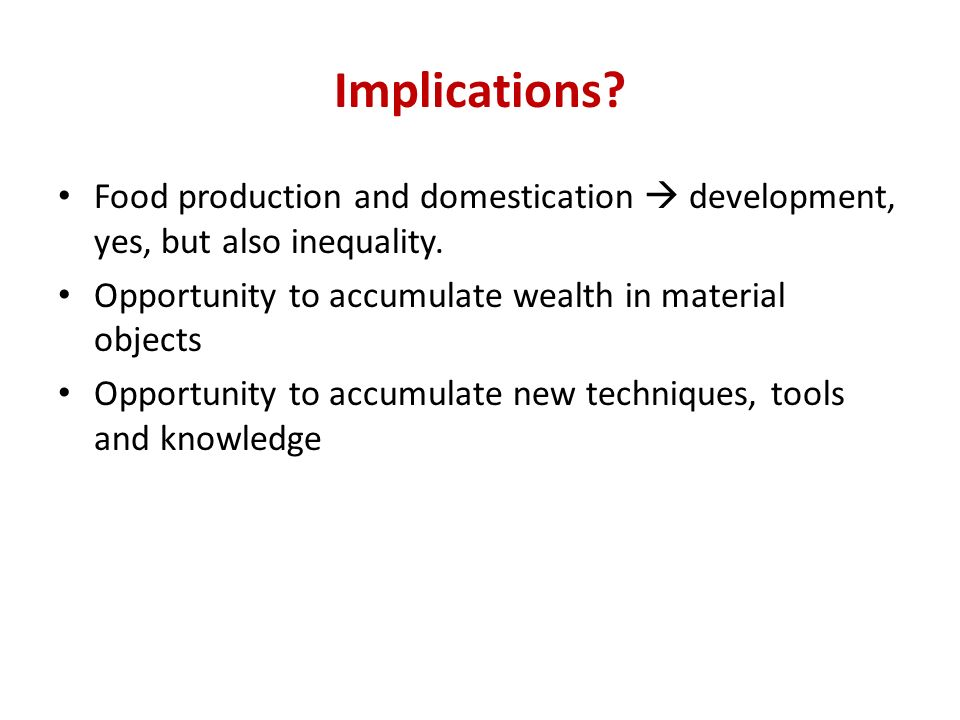 Implications. Food production and domestication development, yes, but also inequality.