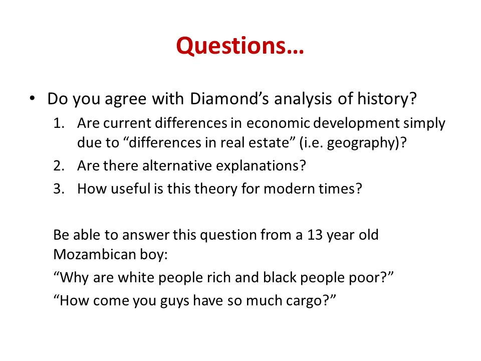 Questions… Do you agree with Diamonds analysis of history.