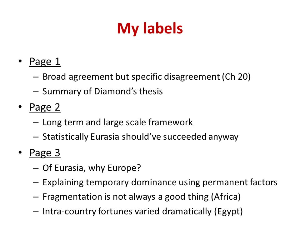 My labels Page 1 – Broad agreement but specific disagreement (Ch 20) – Summary of Diamonds thesis Page 2 – Long term and large scale framework – Statistically Eurasia shouldve succeeded anyway Page 3 – Of Eurasia, why Europe.
