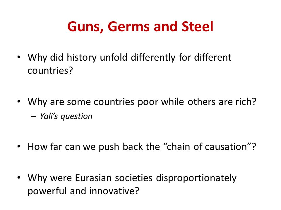 Guns, Germs and Steel Why did history unfold differently for different countries.