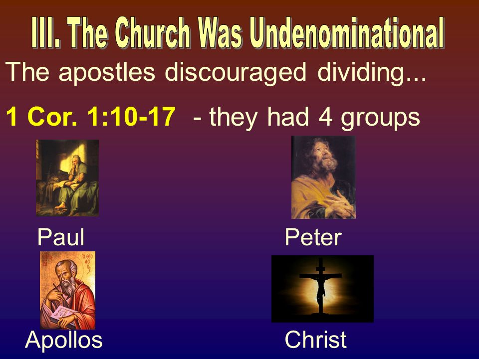 The apostles discouraged dividing... 1 Cor. 1:10-17 - they had 4 groups Paul Christ Peter Apollos
