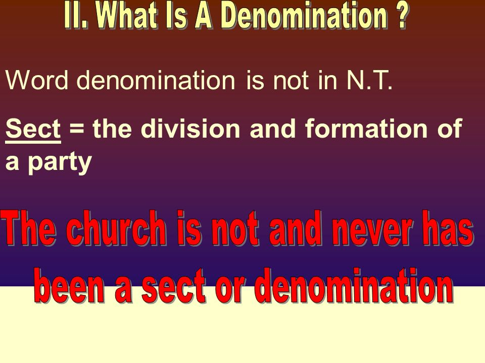 Word denomination is not in N.T. Sect = the division and formation of a party