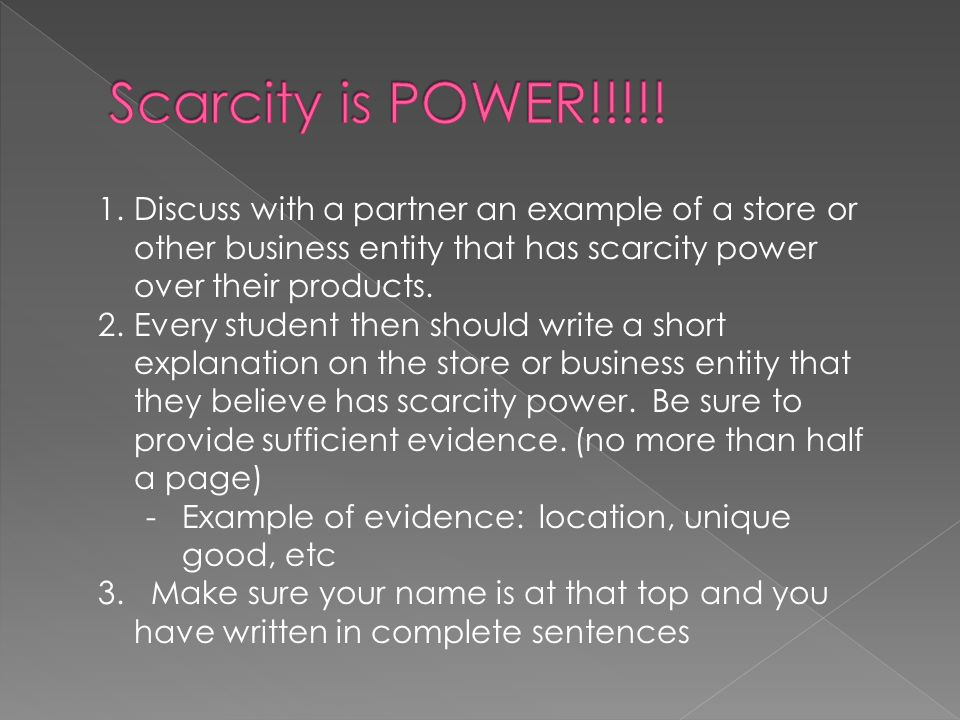 1.Discuss with a partner an example of a store or other business entity that has scarcity power over their products. 2.Every student then should write