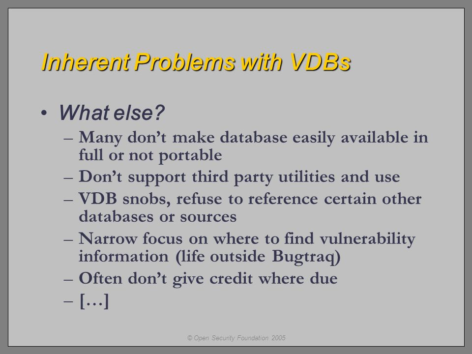 © Open Security Foundation 2005 Inherent Problems with VDBs What else.