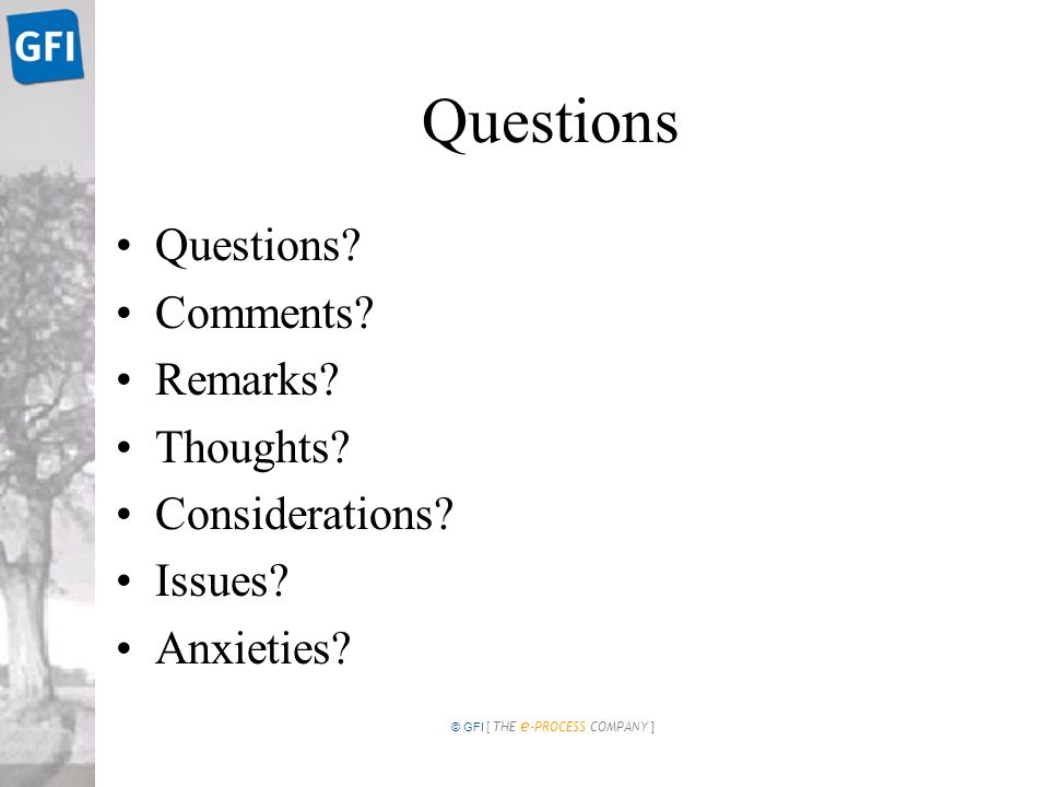 © GFI [ THE e -PROCESS COMPANY ] Questions Questions.