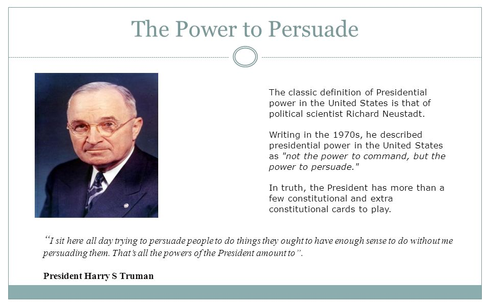"presidents power to persuade essay How to pick a president (over which the president has power of appointment with ""the ideas contained in the essays are persuasive and it's a."
