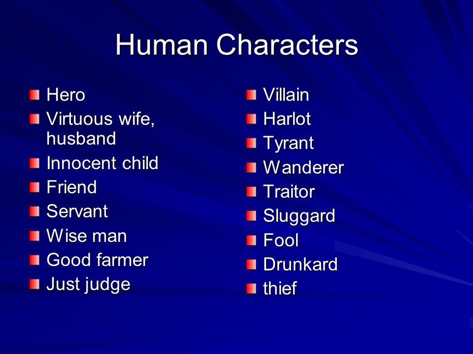 Human Characters Hero Virtuous wife, husband Innocent child FriendServant Wise man Good farmer Just judge VillainHarlotTyrantWandererTraitorSluggardFoolDrunkardthief