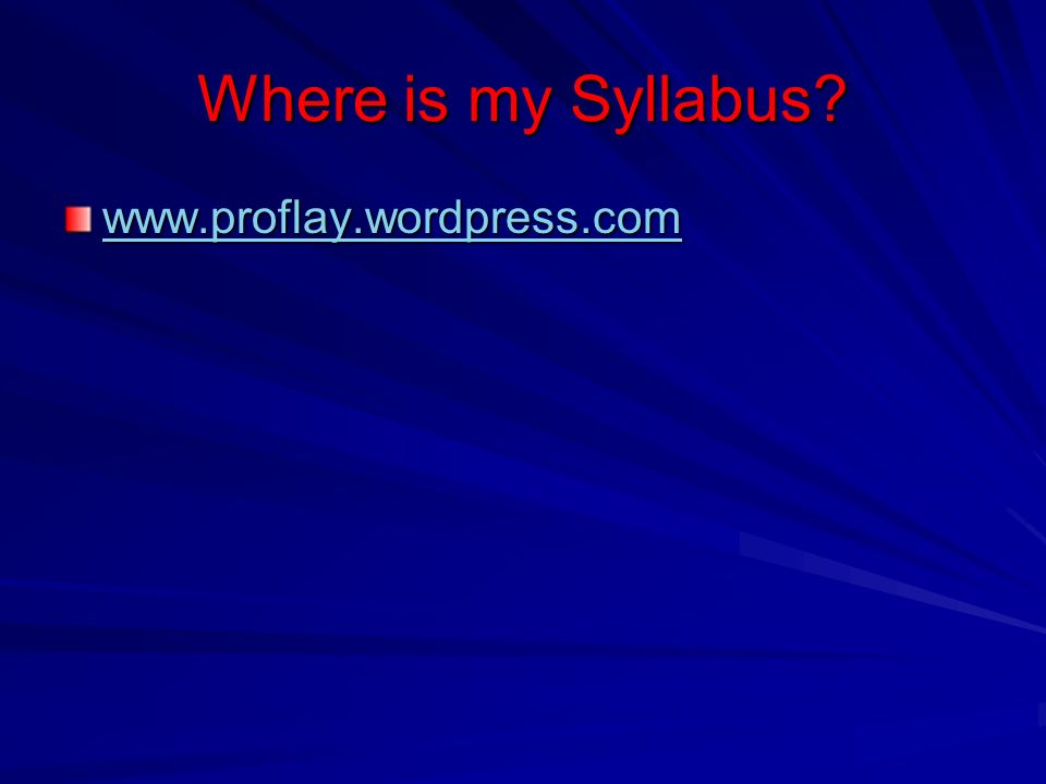 Where is my Syllabus www.proflay.wordpress.com