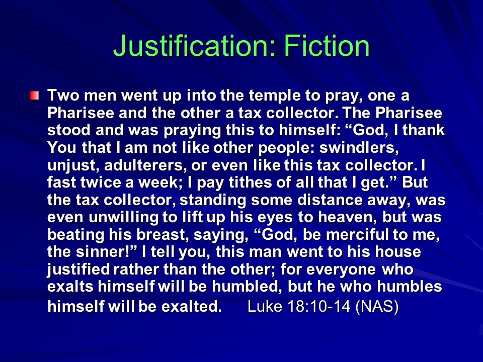Justification: Fiction Two men went up into the temple to pray, one a Pharisee and the other a tax collector.