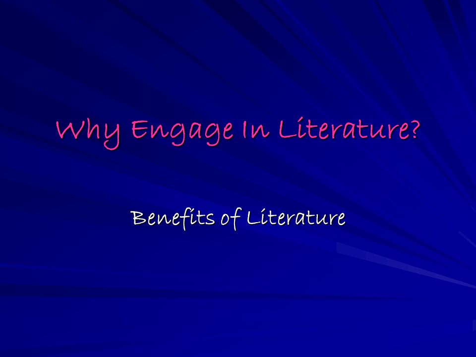 Why Engage In Literature Benefits of Literature
