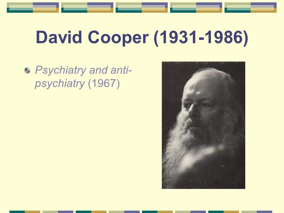 David Cooper (1931-1986) Psychiatry and anti- psychiatry (1967)