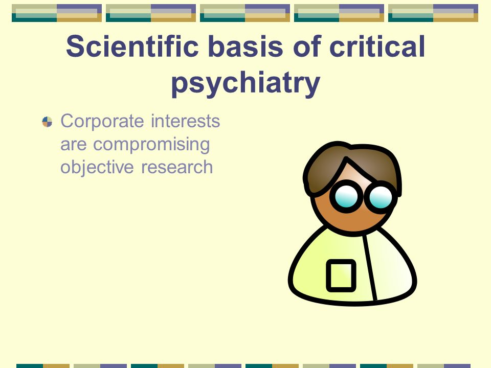 Scientific basis of critical psychiatry Corporate interests are compromising objective research