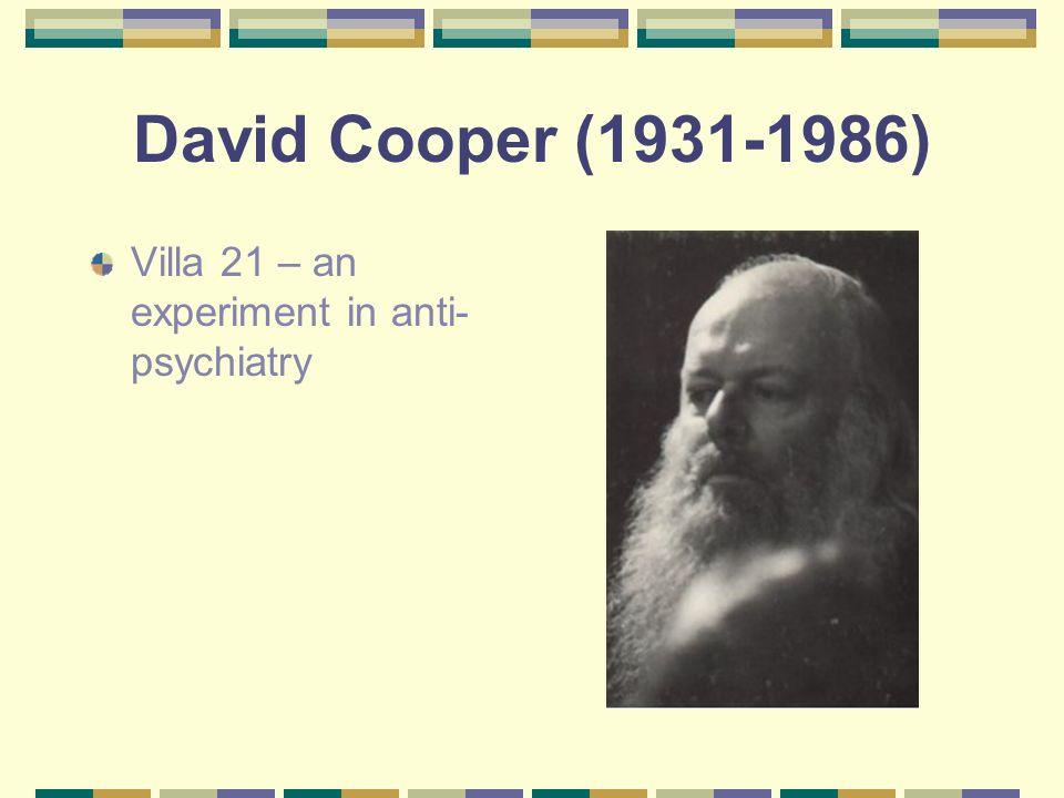 David Cooper (1931-1986) Villa 21 – an experiment in anti- psychiatry