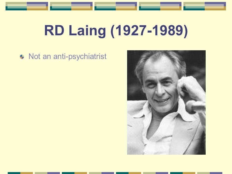 RD Laing (1927-1989) Not an anti-psychiatrist
