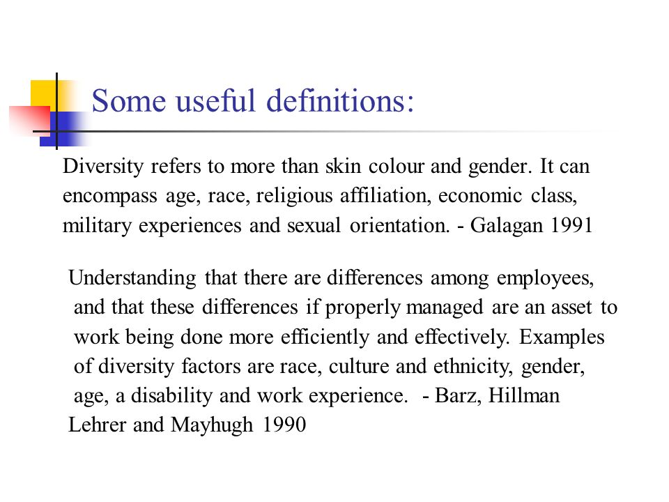 Some useful definitions: Diversity refers to more than skin colour and gender.