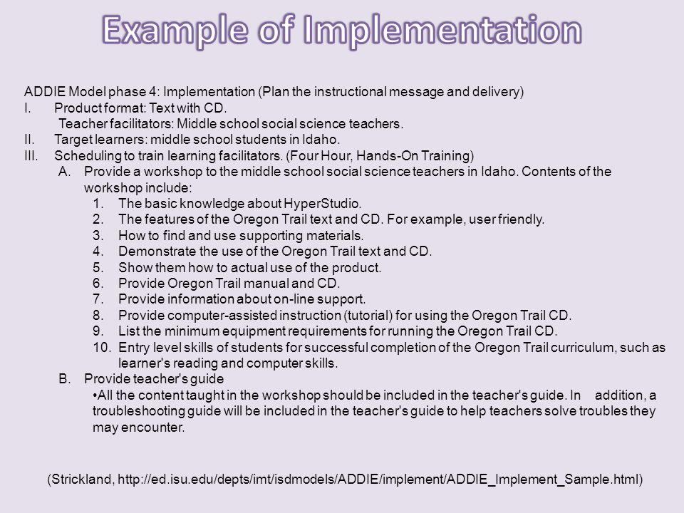 ADDIE Model phase 4: Implementation (Plan the instructional message and delivery) I.Product format: Text with CD. Teacher facilitators: Middle school