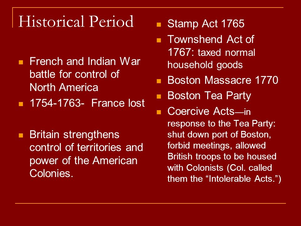 Historical Period French and Indian War battle for control of North America 1754-1763- France lost Britain strengthens control of territories and powe