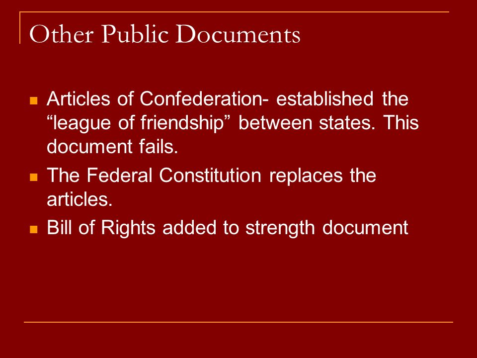 Other Public Documents Articles of Confederation- established the league of friendship between states. This document fails. The Federal Constitution r