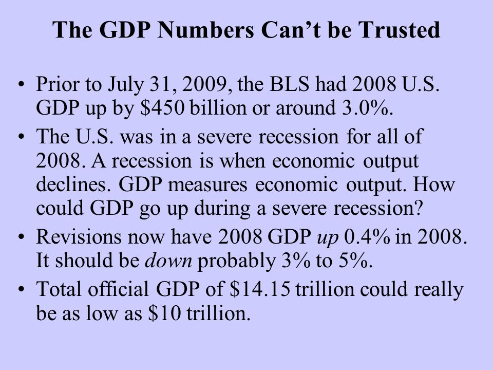 The GDP Numbers Cant be Trusted Prior to July 31, 2009, the BLS had 2008 U.S.