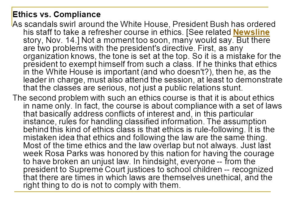Ethics vs. Compliance As scandals swirl around the White House, President Bush has ordered his staff to take a refresher course in ethics. [See relate