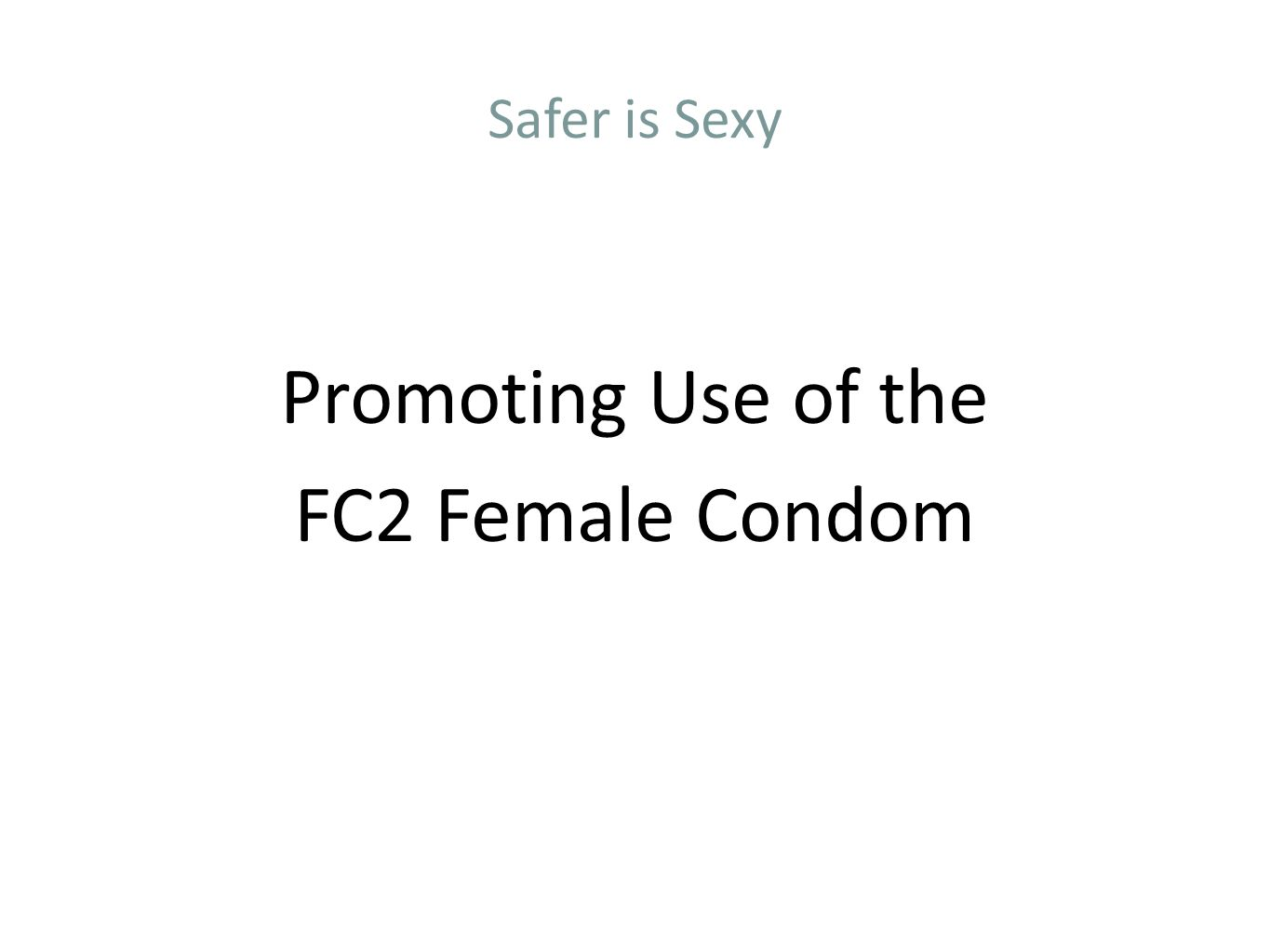 Safer is Sexy Promoting Use of the FC2 Female Condom