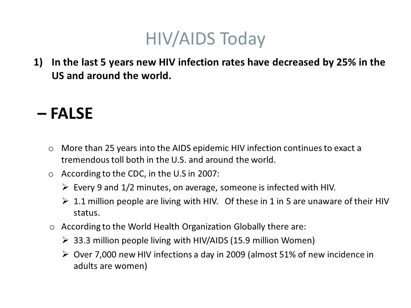 HIV/AIDS Today 1)In the last 5 years new HIV infection rates have decreased by 25% in the US and around the world. – FALSE o More than 25 years into t