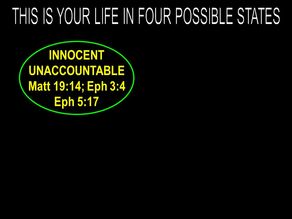 INNOCENT UNACCOUNTABLE Matt 19:14; Eph 3:4 Eph 5:17