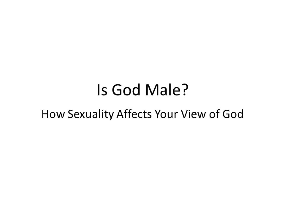 Is God Male? How Sexuality Affects Your View of God