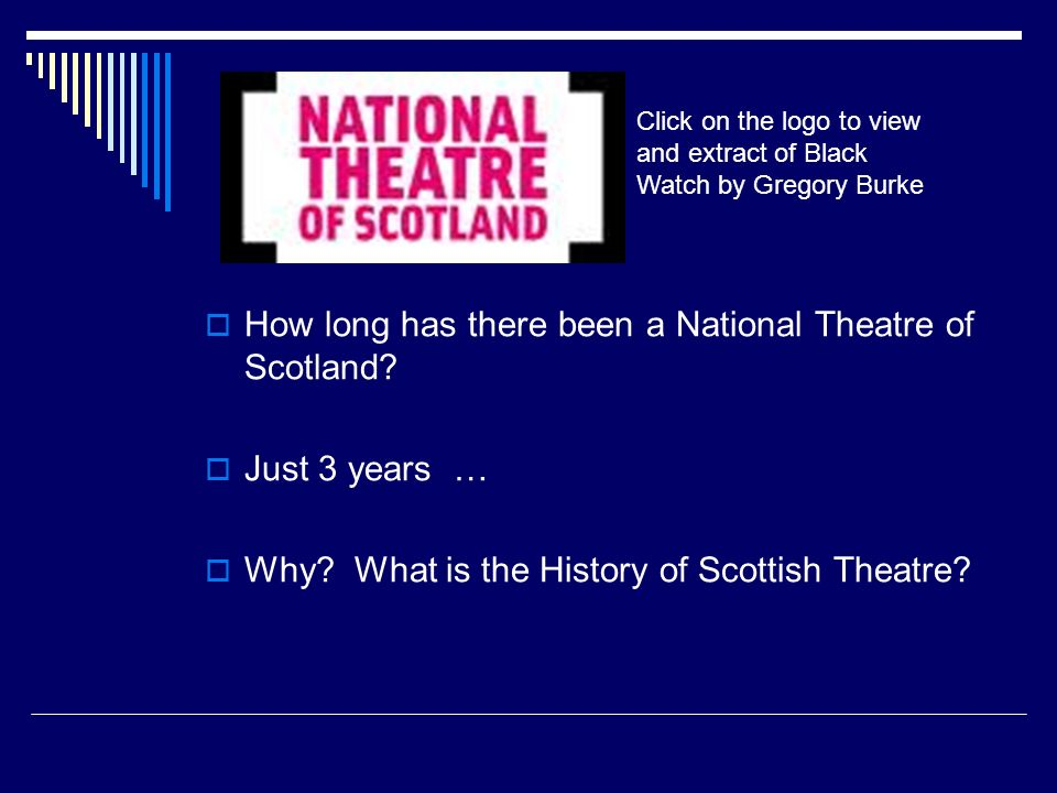 How long has there been a National Theatre of Scotland? Just 3 years … Why? What is the History of Scottish Theatre? Click on the logo to view and ext