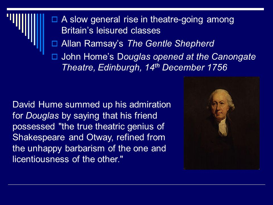 A slow general rise in theatre-going among Britains leisured classes Allan Ramsays The Gentle Shepherd John Homes Douglas opened at the Canongate Thea