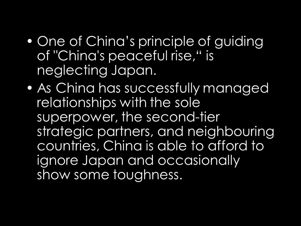 One of Chinas principle of guiding of China s peaceful rise, is neglecting Japan.