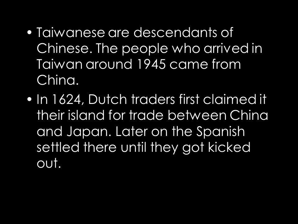 Taiwanese are descendants of Chinese. The people who arrived in Taiwan around 1945 came from China.