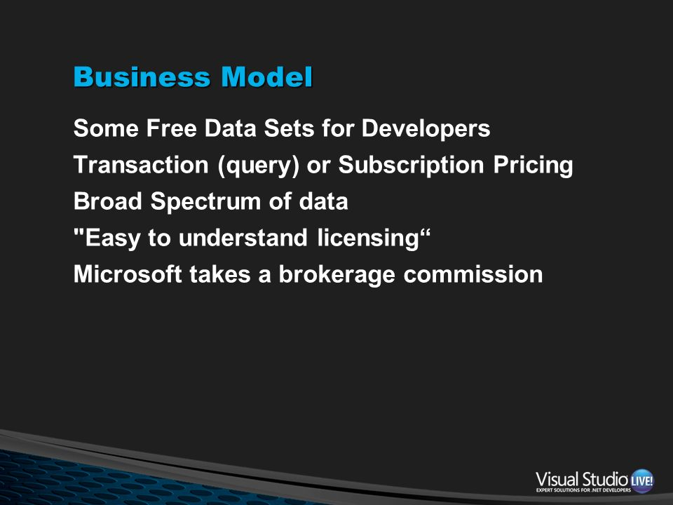 Business Model Some Free Data Sets for Developers Transaction (query) or Subscription Pricing Broad Spectrum of data