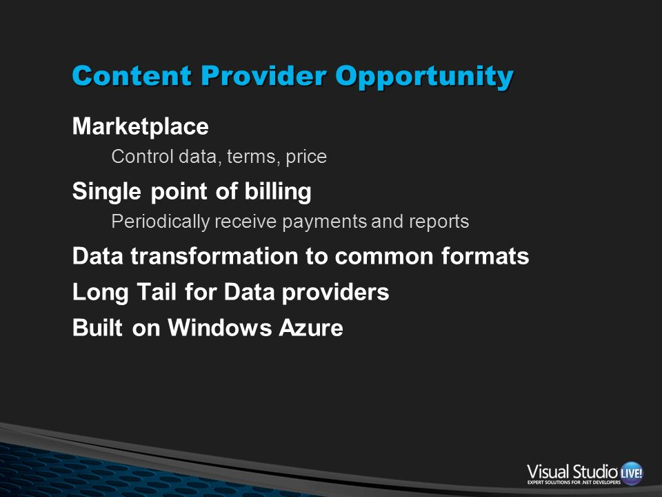 Content Provider Opportunity Marketplace Control data, terms, price Single point of billing Periodically receive payments and reports Data transformat
